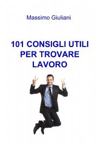 101 CONSIGLI UTILI PER TROVARE LAVORO