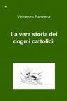 La vera storia dei dogmi cattolici.