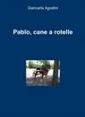 copertina Pablo, cane a rotelle