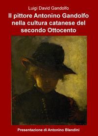 Il pittore Antonino Gandolfo nella cultura catanese del secondo Ottocento
