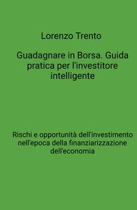 Guadagnare in Borsa. Guida pratica per l'investitore intelligente