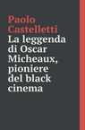 copertina La leggenda di Oscar Micheaux