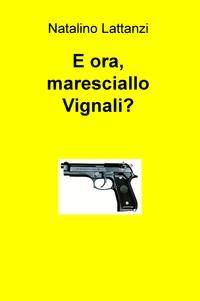 E ora, maresciallo Vignali?