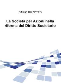 La Società per Azioni nella riforma del Diritto Societario