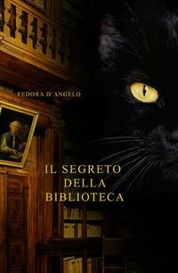 ILMIOLIBRO - Il Segreto della Biblioteca - Libro di Fedora D Angelo ab2ba3b6ce77