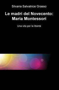 Le madri del Novecento: Maria Montessori