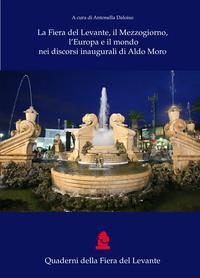 La Fiera del Levante, il Mezzogiorno, l'Europa e il mondo nei discorsi inaugurali di Aldo Moro