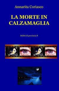 LA MORTE IN CALZAMAGLIA