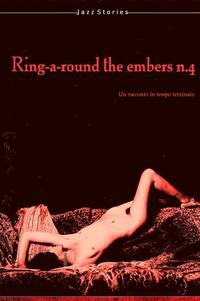 "Jazz Stories: ""Ring-a-round the Embers n.4"""