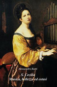 S. Cecilia. Musica, bellezza ed estasi