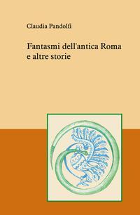 Fantasmi dell'antica Roma e altre storie