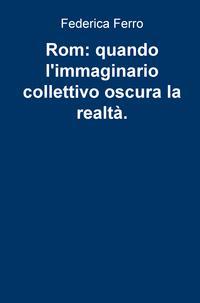 Rom: quando l'immaginario collettivo oscura la realtà.