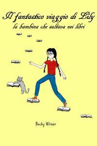 Il fantastico viaggio di Lily la bambina che saltava nei libri