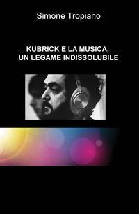 KUBRICK E LA MUSICA, UN LEGAME INDISSOLUBILE