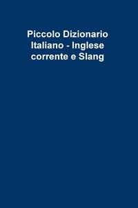 Piccolo Dizionario Italiano – Inglese corrente e Slang