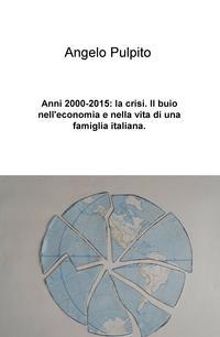 Anni 2000-2015: la crisi. Il buio nell'economia e nella vita di una famiglia italiana.