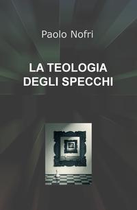 LA TEOLOGIA DEGLI SPECCHI