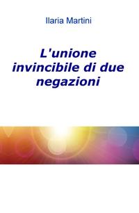 L'unione invincibile di due negazioni