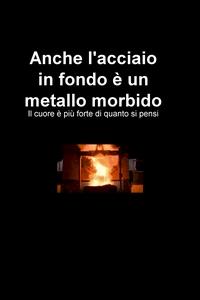 Anche l'acciaio in fondo è un metallo morbido