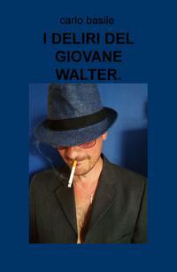 I DELIRI DEL GIOVANE WALTER.