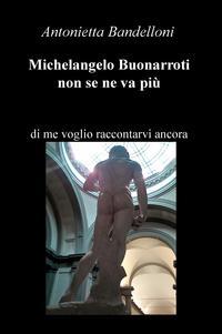 Michelangelo Buonarroti non se ne va più