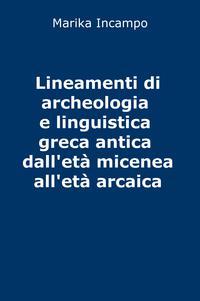 Lineamenti di archeologia e linguistica greca antica dall'età micenea all'età arcaica