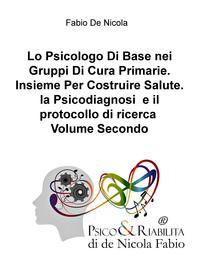 Lo Psicologo Di Base nei Gruppi Di Cura Primarie. Insieme Per Costruire Salute. la Psicodiagnosi e il protocollo di ricerca Volume Secondo