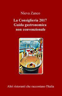 La Consiglieria 2017. Guida gastronomica non convenzionale
