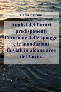 Analisi dei fattori predisponenti l'erosione delle spiagge e le inondazioni fluviali in alcune aree del Lazio.