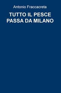 TUTTO IL PESCE PASSA DA MILANO