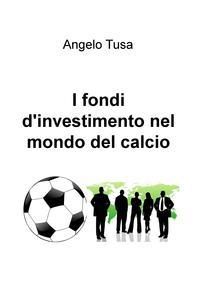 I fondi d'investimento nel mondo del calcio