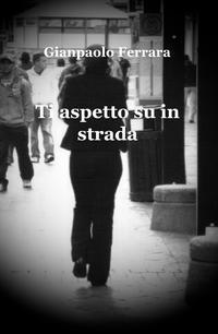 Ti aspetto su in strada