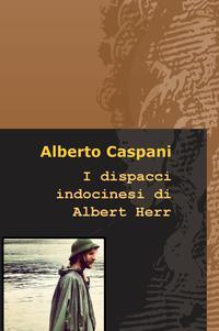 I dispacci indocinesi di Albert Herr
