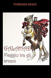 Galahad Viaggio allegorico tra gli Arcani Maggiori dei Tarocchi