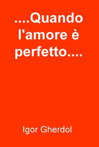 ….Quando l'amore è perfetto….