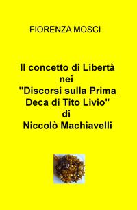 """Il concetto di Libertà nei """"Discorsi sulla Prima Deca di Tito Livio"""" di Niccolò Machiavelli"""