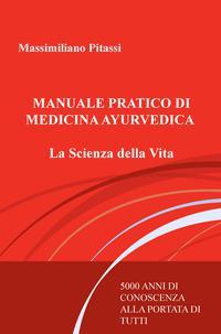 MANUALE PRATICO DI MEDICINA AYURVEDICA La Scienza della Vita