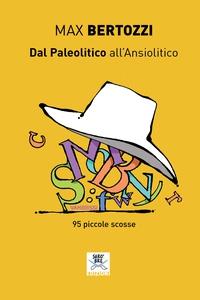 Dal Paleolitico all'Ansiolitico