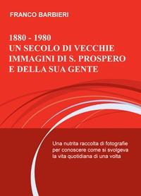 1880 – 1980 UN SECOLO DI VECCHIE IMMAGINI DI S. PROSPERO E DELLA SUA GENTE