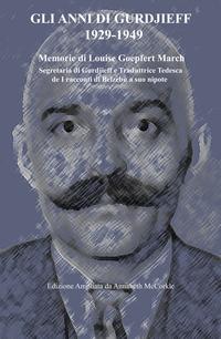 Gli anni di Gurdjieff 1929-1949 Memorie di Louise Goepfert March