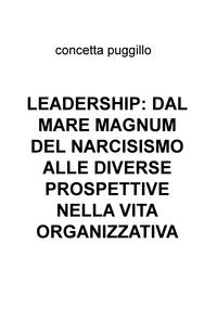 LEADERSHIP: DAL MARE MAGNUM DEL NARCISISMO ALLE DIVERSE PROSPETTIVE NELLA VITA ORGANIZZATIVA
