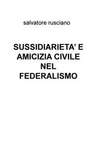 SUSSIDIARIETA' E AMICIZIA CIVILE NEL FEDERALISMO