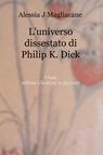 L'universo dissestato di Philip K. Dick