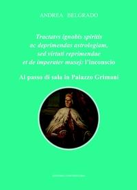 Tractatvs ignobis spiritis ac deprimendas astrologiam, sed virtuti reprimendae et de imperater musej: l'inconscio. Al passo di sala in Palazzo Grimani.