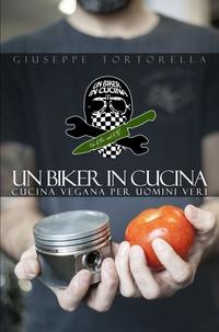 Un Biker in Cucina – cucina vegana per uomini veri