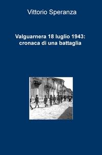 Valguarnera 18 luglio 1943: cronaca di una battaglia