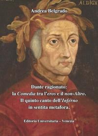 Dante ragionato: la Comedia tra l'eros e il non-Altro. Il quinto canto dell'Inferno in sentita metafora.