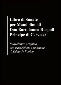 Libro di Sonate per Mandolino di Don Bartolomeo Ruspoli Principe di Cerveteri