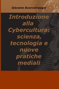 Introduzione alla  Cybercultura: scienza, tecnologia e nuove pratiche mediali