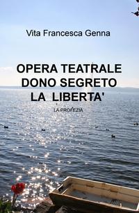 OPERA TEATRALE DONO SEGRETO LA LIBERTA'